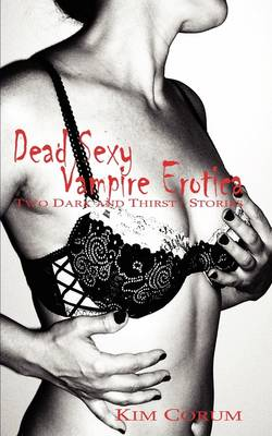 Dead Sexy Vampire Erotica: Two Dark and Thirsty Stories (Paperback)