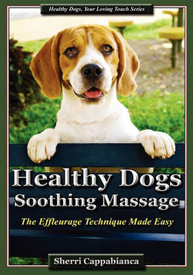 Healthy Dogs - Soothing Massage: The Effleurage Technique Made Easy (Paperback)
