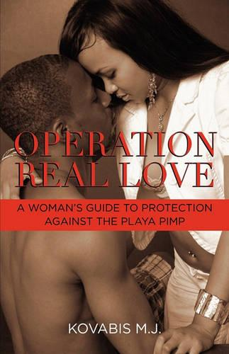 Operation Real Love: A Woman's Guide to Protection Against the Playa Pimp (Paperback)