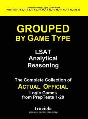 Grouped by Game Type: The Complete Collection of Actual, Official Logic Games from PrepTests 1-20 (Paperback)