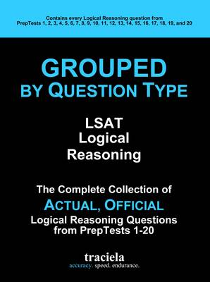 Grouped by Question Type: The Complete Collection of Actual, Official Logical Reasoning Questions from PrepTests 1-20 (Paperback)