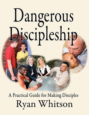 Dangerous Discipleship: A Practical Guide for Making Disciples (Paperback)