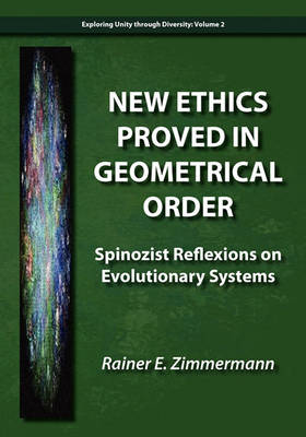 New Ethics Proved in Geometrical Order: Spinozist Reflexions on Evolutionary Systems (Paperback)