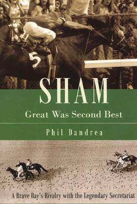 Sham: Great Was Second Best: A Brave Bay's Rivalry with the Legendary Secretariat (Hardback)