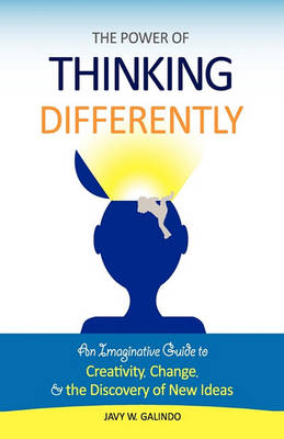 The Power of Thinking Differently: An Imaginative Guide to Creativity, Change, and the Discovery of New Ideas (Hardback)