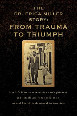 The Erica Miller Story: From Trauma to Triumph (Hardback)