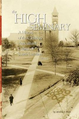 The High Seminary: Vol. 1: A History of the Clemson Agricultural College of South Carolina, 1889-1964 (Paperback)