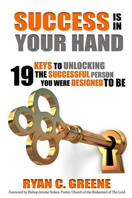 Success Is in Your Hand: 19 Keys to Unlocking the Successful Person You Were Designed to Be (Paperback)