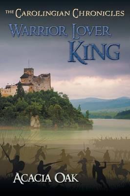 Warrior, Lover, King: Book 1: The Carolingian Chronicles (Paperback)