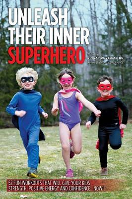 Unleash Their Inner Superhero: 52 Fun Workouts That Will Give Your Kids Strength, Positive Energy, and Confidence... Now!! (Paperback)
