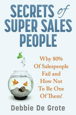 Secrets of Super Sales People: Why 80% of Salespeople Fail and How Not to Be One of Them (Paperback)