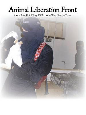 Animal Liberation Front: Complete Diary of Actions, the First 30 Years (Paperback)