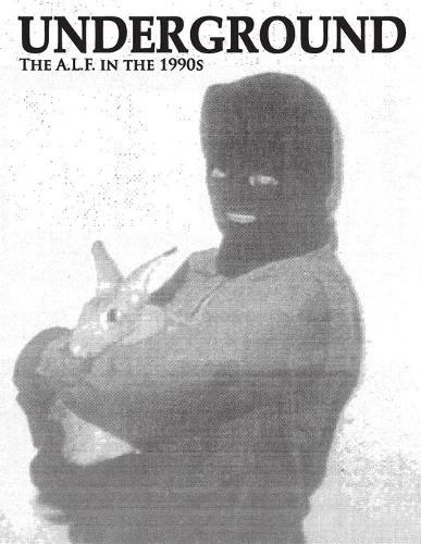 Underground: The Animal Liberation Front in the 1990s, Collected Issues of the A.L.F. Supporters Group Magazine (Paperback)