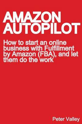 Amazon Autopilot: How to Start an Online Business with Fulfillment by Amazon (FBA), and Let Them Do the Work (Paperback)