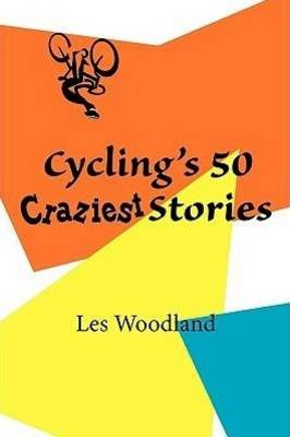 Cycling's 50 Craziest Stories (Paperback)
