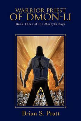 Warrior Priest of Dmon-Li: Book Three of The Morcyth Saga (Paperback)