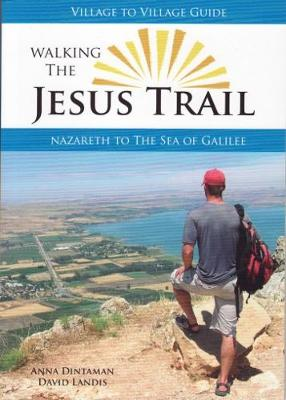 Walking The Jesus Trail: Nazareth to the Sea of Galilee (Paperback)
