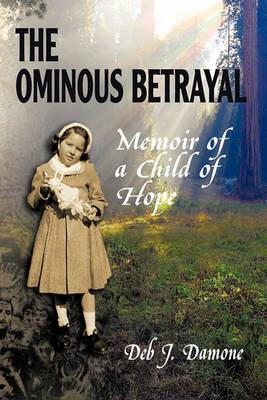 The Ominous Betrayal: Memoir of a Child of Hope (Hardback)