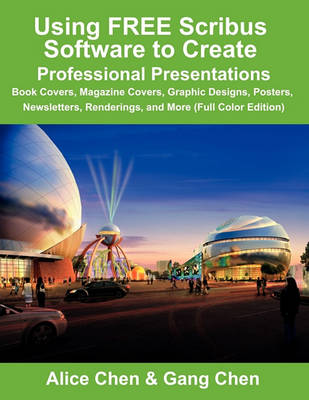 Using FREE Scribus Software to Create Professional Presentations: Book Covers, Magazine Covers, Graphic Designs, Posters, Newsletters, Renderings, and More (Full Color Edition) (Paperback)