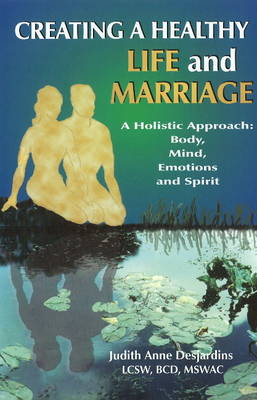 Creating a Healthy Life & Marriage: A Holistic Approach: Body, Mind, Emotions & Spirit (Hardback)