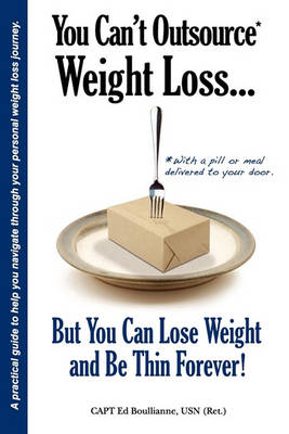 You Can't Outsource Weight Loss...But You Can Lose Weight and Be Thin Forever! (Paperback)