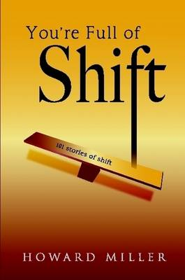 You're Full of Shift: 101 Stories of Shift (Paperback)