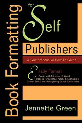 Book Formatting for Self-Publishers, a Comprehensive How-To Guide: Easily Format Books with Microsoft Word; Format eBooks for Kindle, Nook; Convert Bo (Paperback)