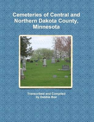 Cemeteries of Central and Northern Dakota County, Minnesota (Paperback)