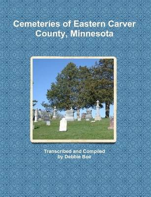 Cemeteries of Eastern Carver County, Minnesota (Paperback)