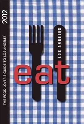 Eat: Los Angeles: The Food Lover's Guide to Los Angeles (Paperback)