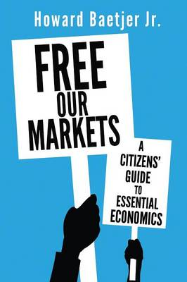 Free Our Markets: A Citizens' Guide to Essential Economics (Paperback)