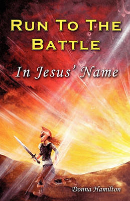 Run to the Battle in Jesus' Name (Paperback)