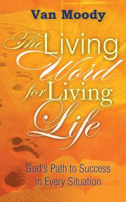 The Living Word for Living Life: God's Path to Success in Every Situation (Paperback)