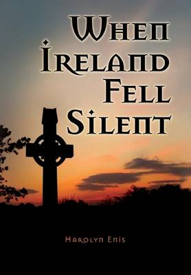 When Ireland Fell Silent: A Story of a Family's Struggle Against Famine and Eviction (Hardback)