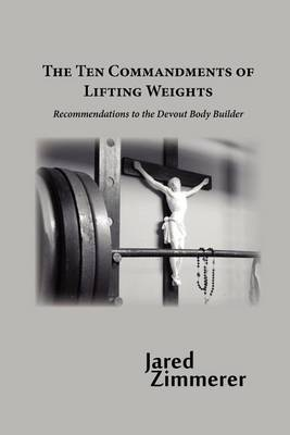 Ten Commandments of Lifting Weights (Paperback)