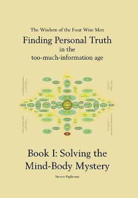 Finding Personal Truth (in the Too-Much-Information Age) Book 1: Solving the Mind Body Mystery (Hardback)