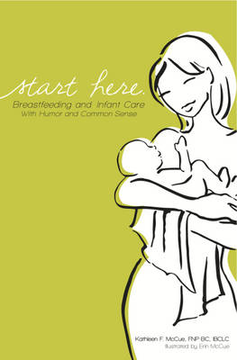 Start Here: Breastfeeding and Infant Care with Humor and Common Sense (Paperback)