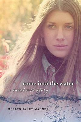 Come into the Water: A Survivor's Story (Paperback)
