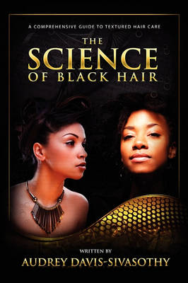 The Science of Black Hair: A Comprehensive Guide to Textured Hair Care (Paperback)