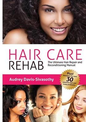 Hair Care Rehab: The Ultimate Hair Repair & Reconditioning Manual (Paperback)
