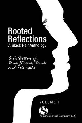 Rooted Reflections: A Collection of Hair Stories, Trials and Triumphs (Paperback)