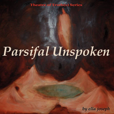 Parsifal Unspoken, Theatre of Truth(s) Series (Paperback)