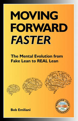 Moving Forward Faster: The Mental Evolution from Fake Lean to REAL Lean (Paperback)