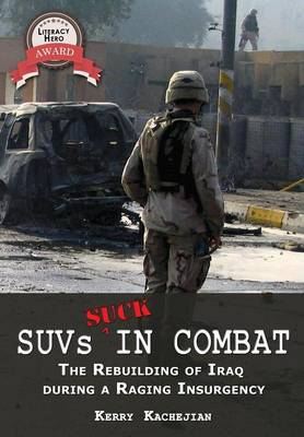 SUVs SUCK in Combat: Chaos & Valor--The Rebuilding of Iraq During a Raging Insurgency (Hardback)