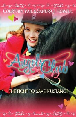 Angels Club 3: The Fight to Save Mustangs - Angels Club 3 (Paperback)