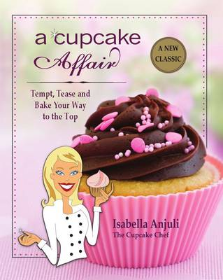 A Cupcake Affair: Tempt, Tease and Bake Your Way to the Top (Paperback)