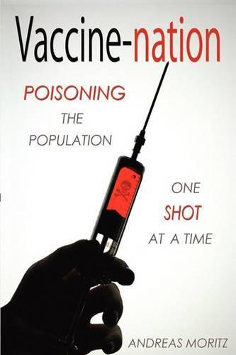 Vaccine-Nation: Poisoning the Population, One Shot at a Time (Paperback)