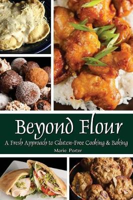 Beyond Flour: A Fresh Approach to Gluten-Free Cooking and Baking (Paperback)