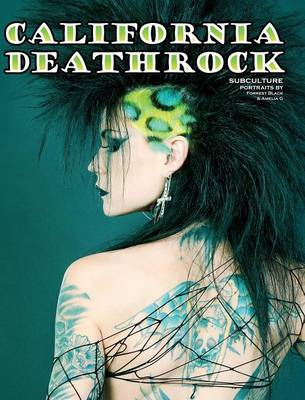 California Deathrock - Subculture Portraits by Forrest Black and Amelia G (Hardback)
