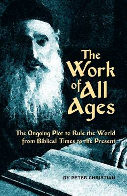 The Work of All Ages: The Ongoing Plot to Rule the World from Biblical Times to the Present (Paperback)